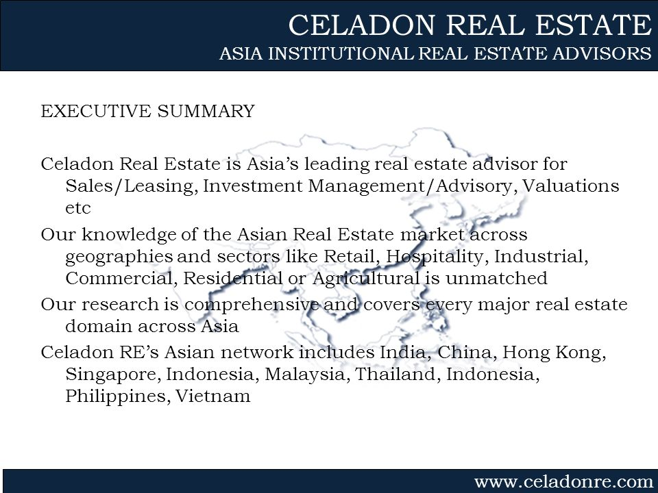 Gvmk,bj. EXECUTIVE SUMMARY Celadon Real Estate is Asias leading real estate advisor for Sales/Leasing, Investment Management/Advisory, Valuations etc