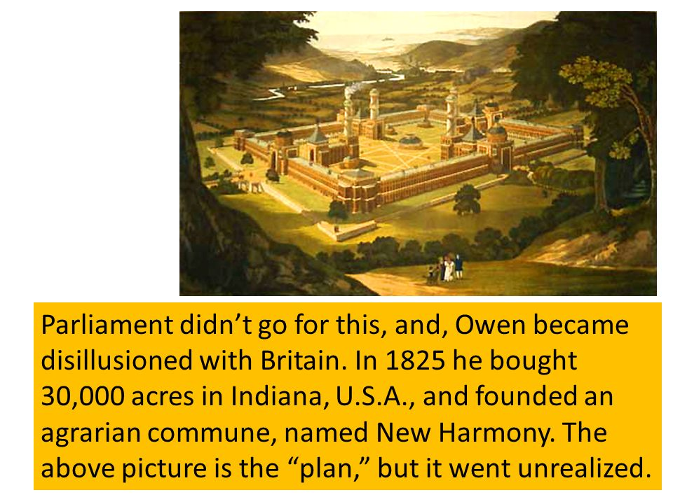 Parliament didnt go for this, and, Owen became disillusioned with Britain. In 1825 he bought 30,000 acres in Indiana, U.S.A., and founded an agrarian