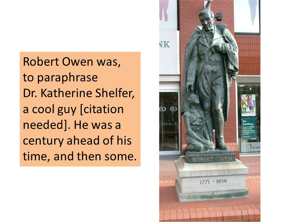 Robert Owen was, to paraphrase Dr. Katherine Shelfer, a cool guy [citation needed]. He was a century ahead of his time, and then some.