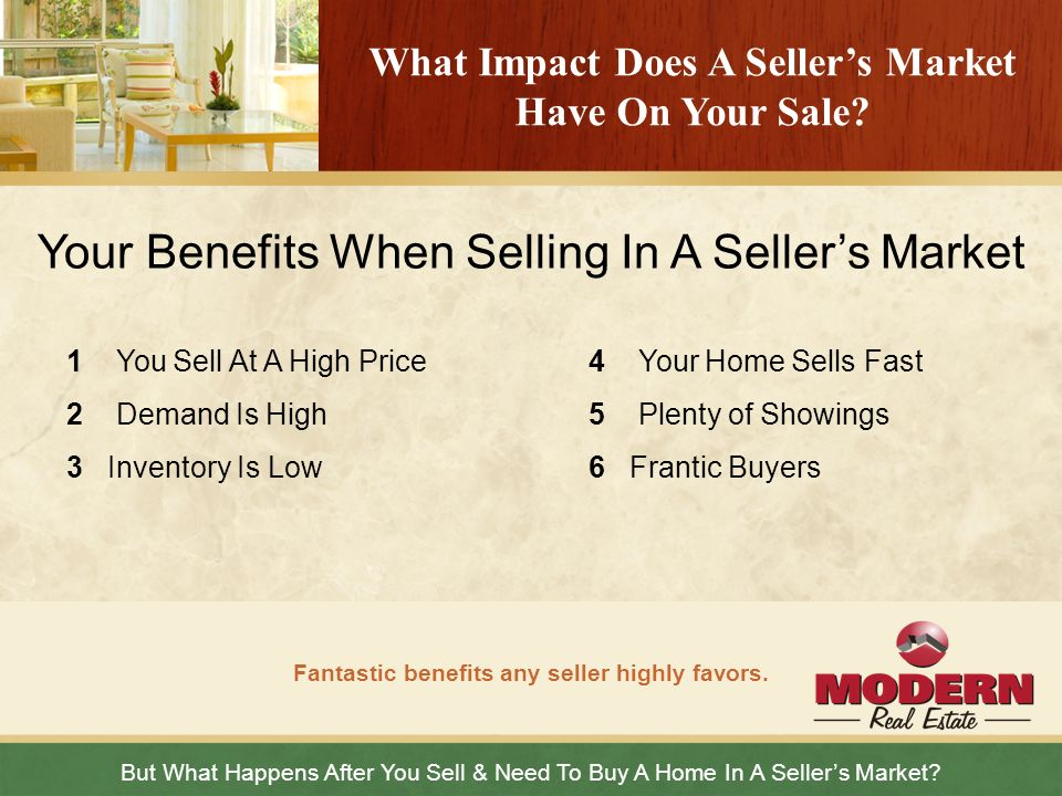 But What Happens After You Sell & Need To Buy A Home In A Sellers Market? Fantastic benefits any seller highly favors. What Impact Does A Sellers Mark