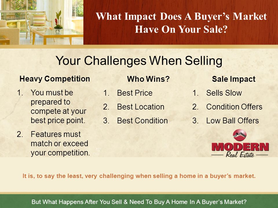 But What Happens After You Sell & Need To Buy A Home In A Buyers Market? It is, to say the least, very challenging when selling a home in a buyers mar