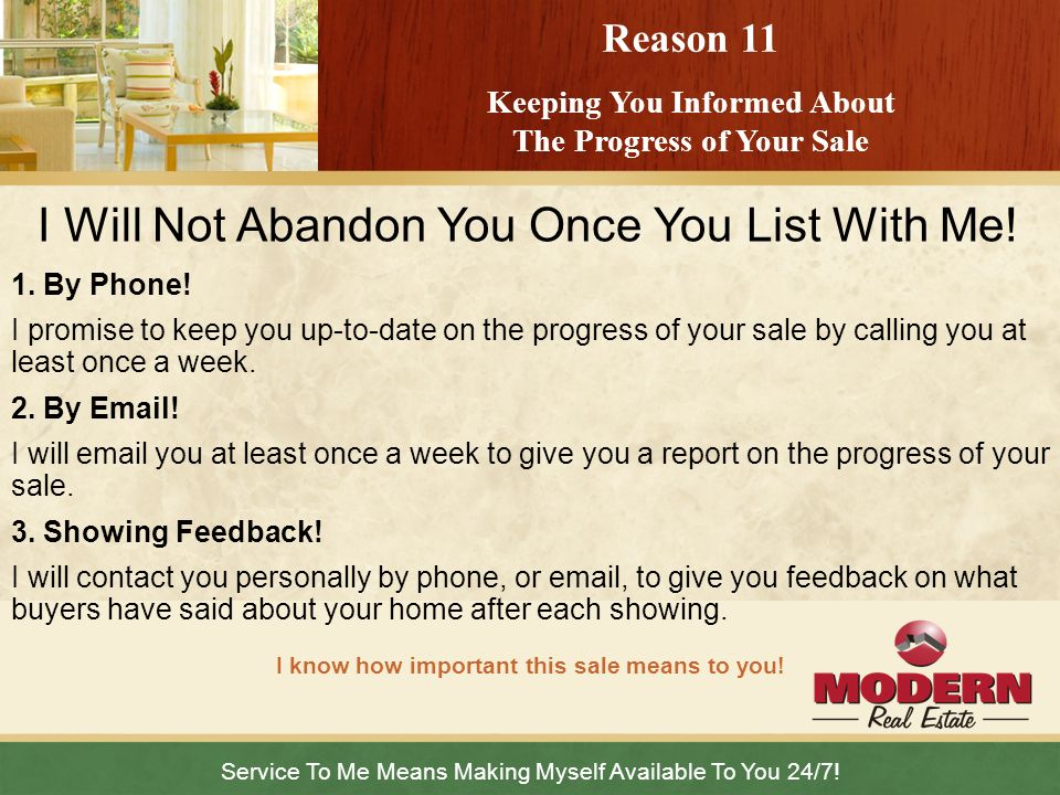 Service To Me Means Making Myself Available To You 24/7! I know how important this sale means to you! Reason 11 Keeping You Informed About The Progres