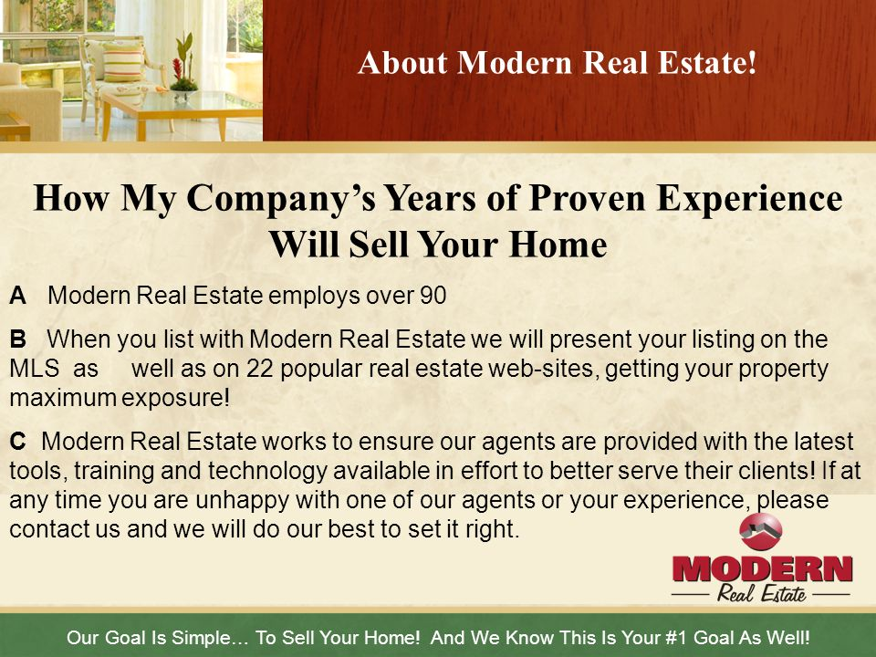 About Modern Real Estate! Our Goal Is Simple… To Sell Your Home! And We Know This Is Your #1 Goal As Well! How My Companys Years of Proven Experience