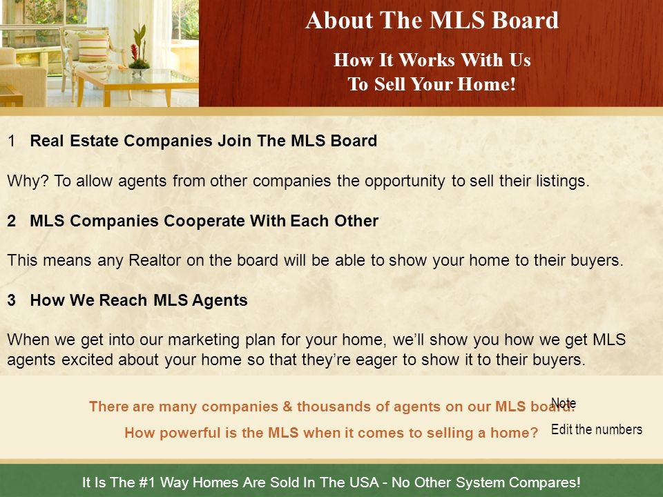 About The MLS Board How It Works With Us To Sell Your Home! It Is The #1 Way Homes Are Sold In The USA - No Other System Compares! There are many comp