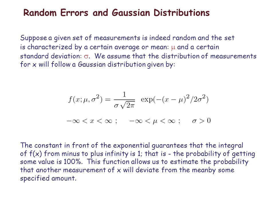 Random Errors and Gaussian Distributions Suppose a given set of measurements is indeed random and the set is characterized by a certain average or mean: and a certain standard deviation:.