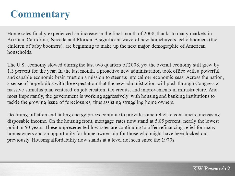 KW Research 2 Commentary Home sales finally experienced an increase in the final month of 2008, thanks to many markets in Arizona, California, Nevada and Florida.