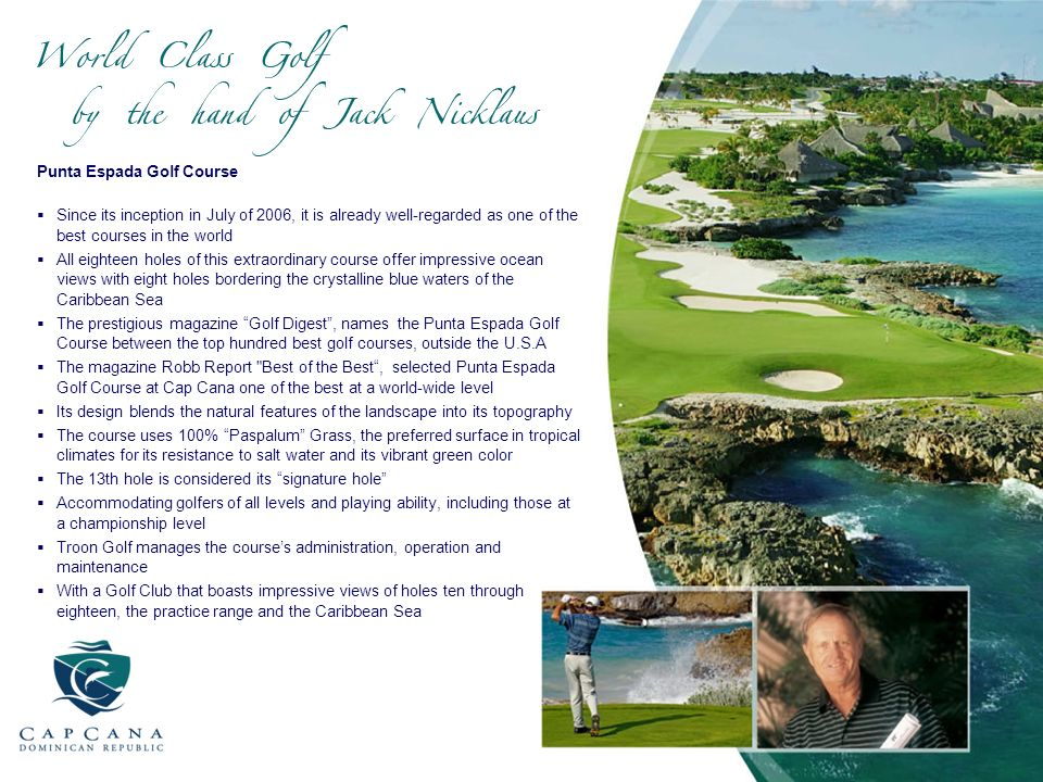 Punta Espada Golf Course Since its inception in July of 2006, it is already well-regarded as one of the best courses in the world All eighteen holes o