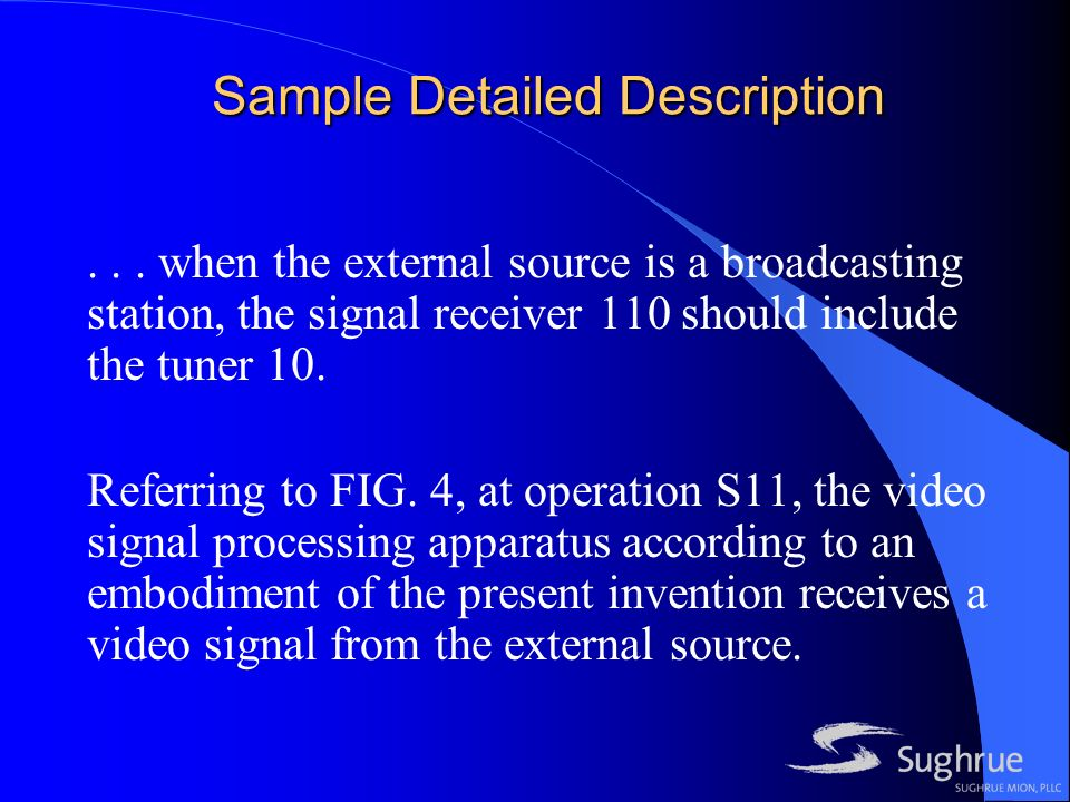 Sample Detailed Description... when the external source is a broadcasting station, the signal receiver 110 should include the tuner 10. Referring to F