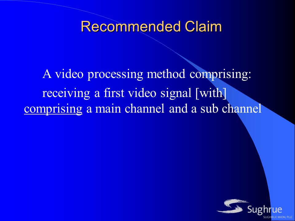 Recommended Claim A video processing method comprising: receiving a first video signal [with] comprising a main channel and a sub channel