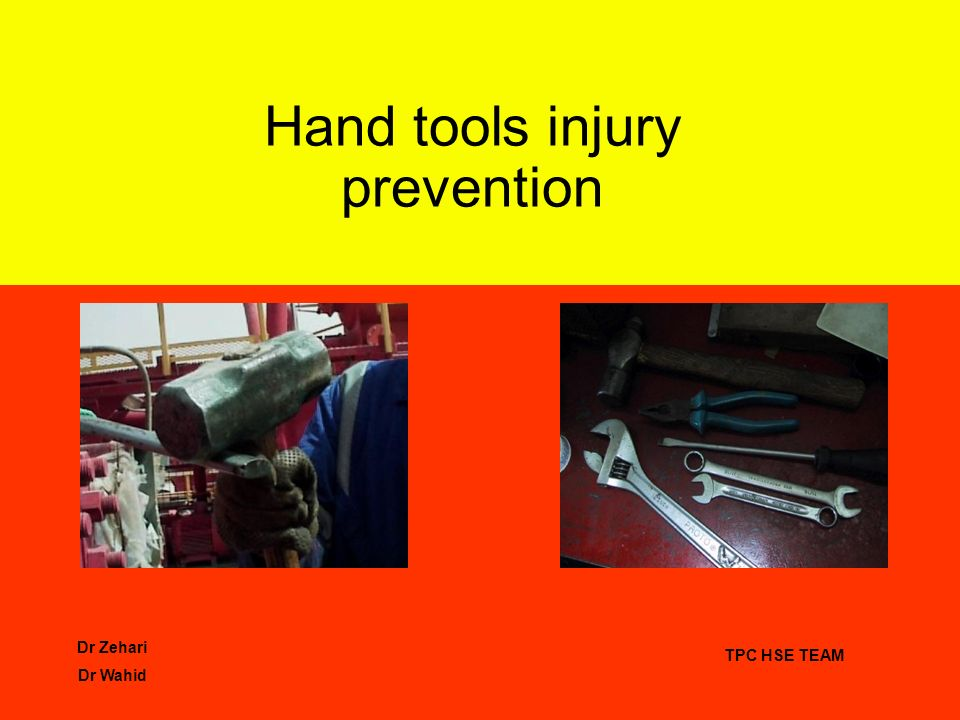 Dr Zehari Dr Wahid TPC HSE TEAM Hand tools injury prevention