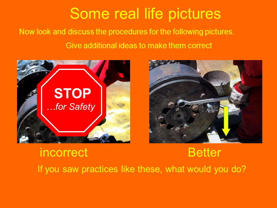 Some real life pictures Now look and discuss the procedures for the following pictures. Give additional ideas to make them correct incorrectBetter If