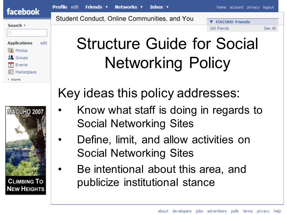 Structure Guide for Social Networking Policy Key ideas this policy addresses: Know what staff is doing in regards to Social Networking Sites Define, limit, and allow activities on Social Networking Sites Be intentional about this area, and publicize institutional stance