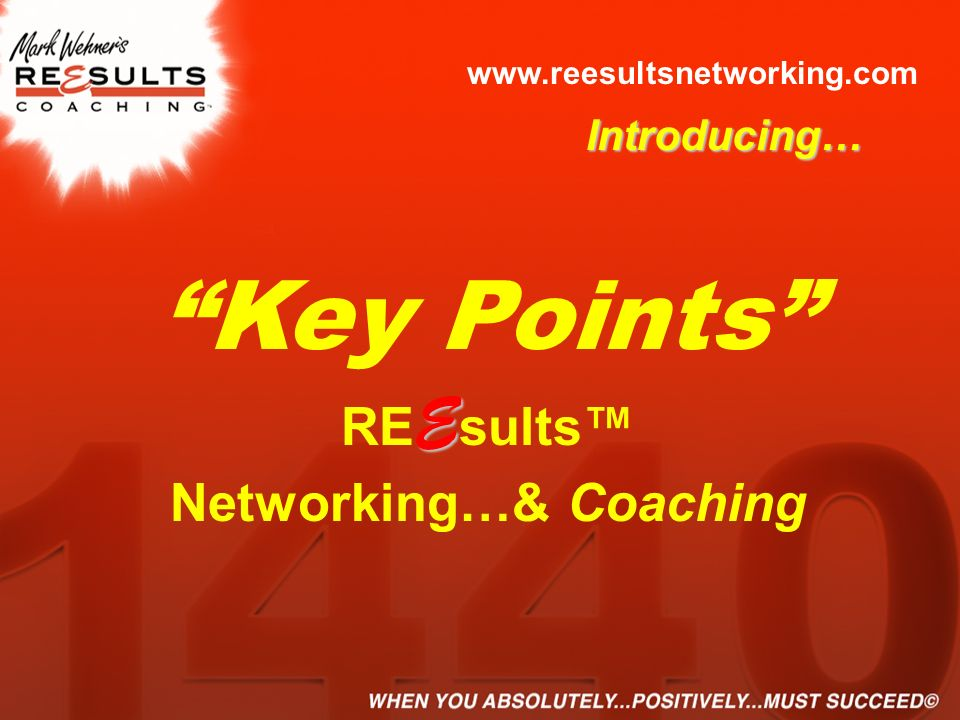 www.reesultsnetworking.com E Key Points RE E sults Networking…& Coaching Introducing…