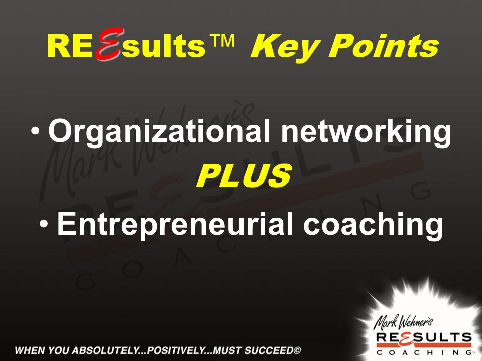 E RE E sults Key Points Organizational networking PLUS Entrepreneurial coaching