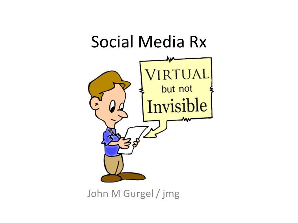 Social Media Rx John M Gurgel / jmg