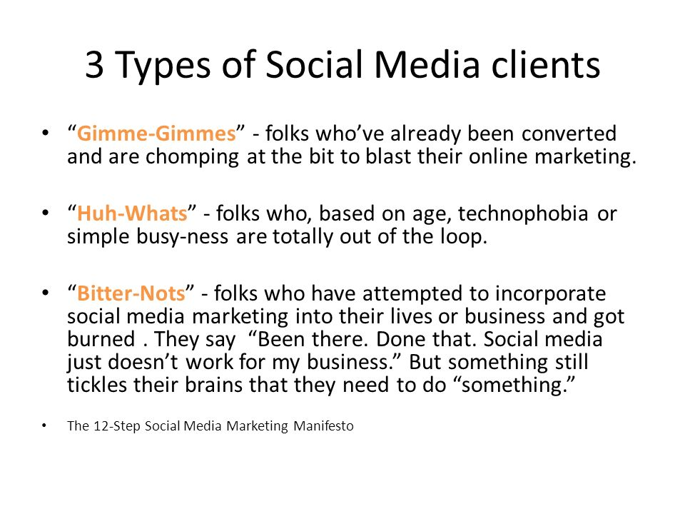 3 Types of Social Media clients Gimme-Gimmes - folks whove already been converted and are chomping at the bit to blast their online marketing.