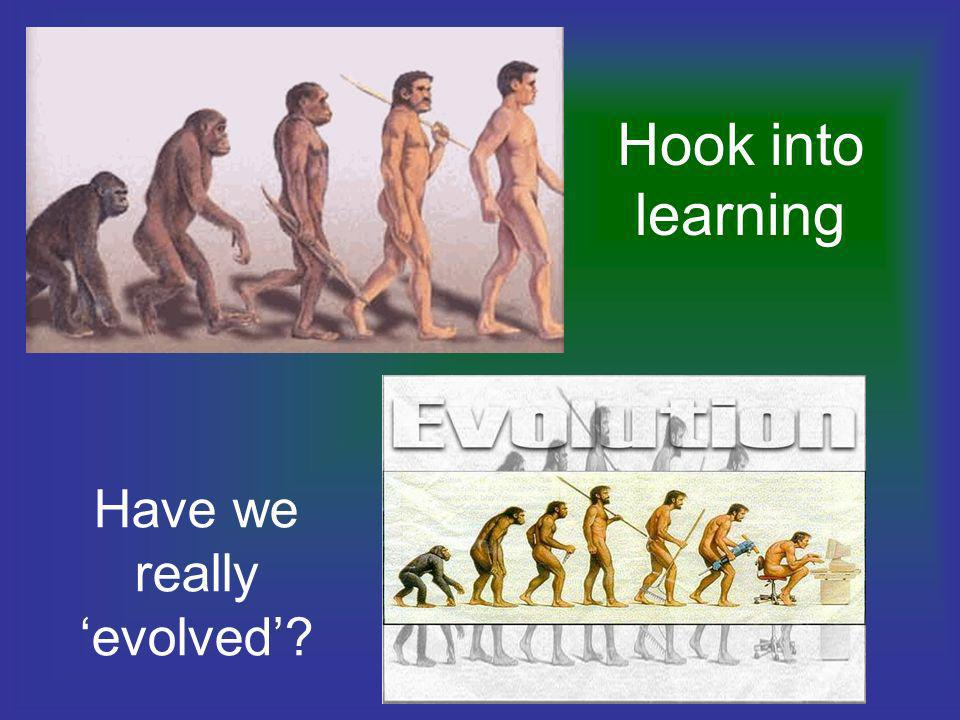 Hook into learning Have we really evolved?
