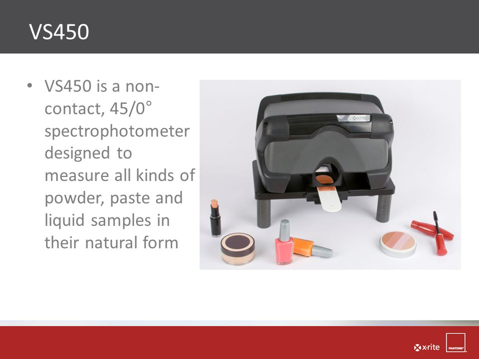 VS450 VS450 is a non-contact, 45/0°spectrophotometerdesigned tomeasure all kinds ofpowder, paste andliquid samples intheir natural form