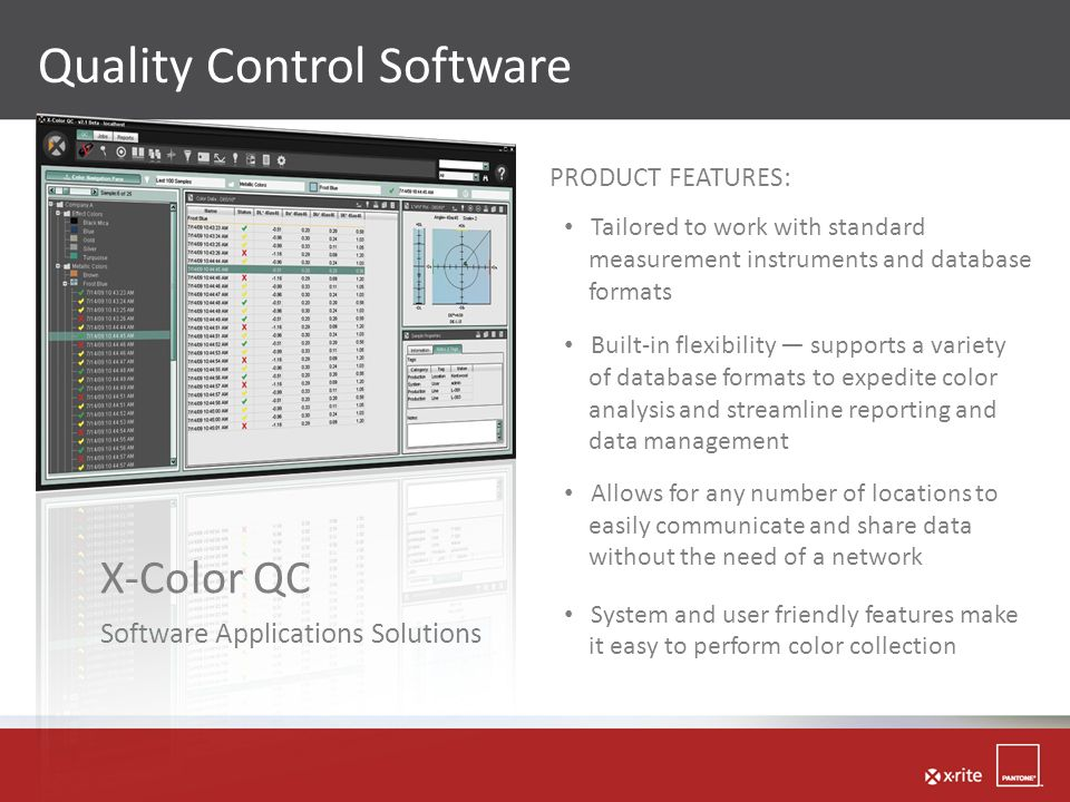 Quality Control Software X-Color QC Software Applications Solutions PRODUCT FEATURES: Tailored to work with standard measurement instruments and datab