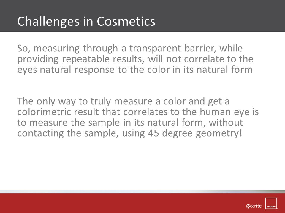 So, measuring through a transparent barrier, while providing repeatable results, will not correlate to the eyes natural response to the color in its n