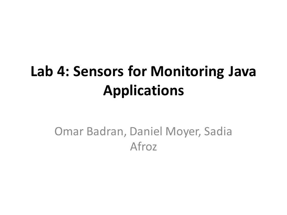 Lab 4: Sensors for Monitoring Java Applications Omar Badran, Daniel Moyer, Sadia Afroz
