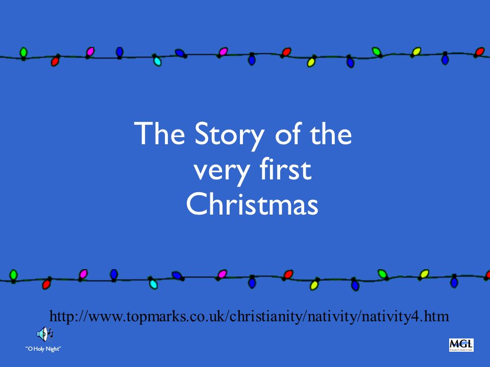 The Story of the very first Christmas O Holy Night http://www.topmarks.co.uk/christianity/nativity/nativity4.htm