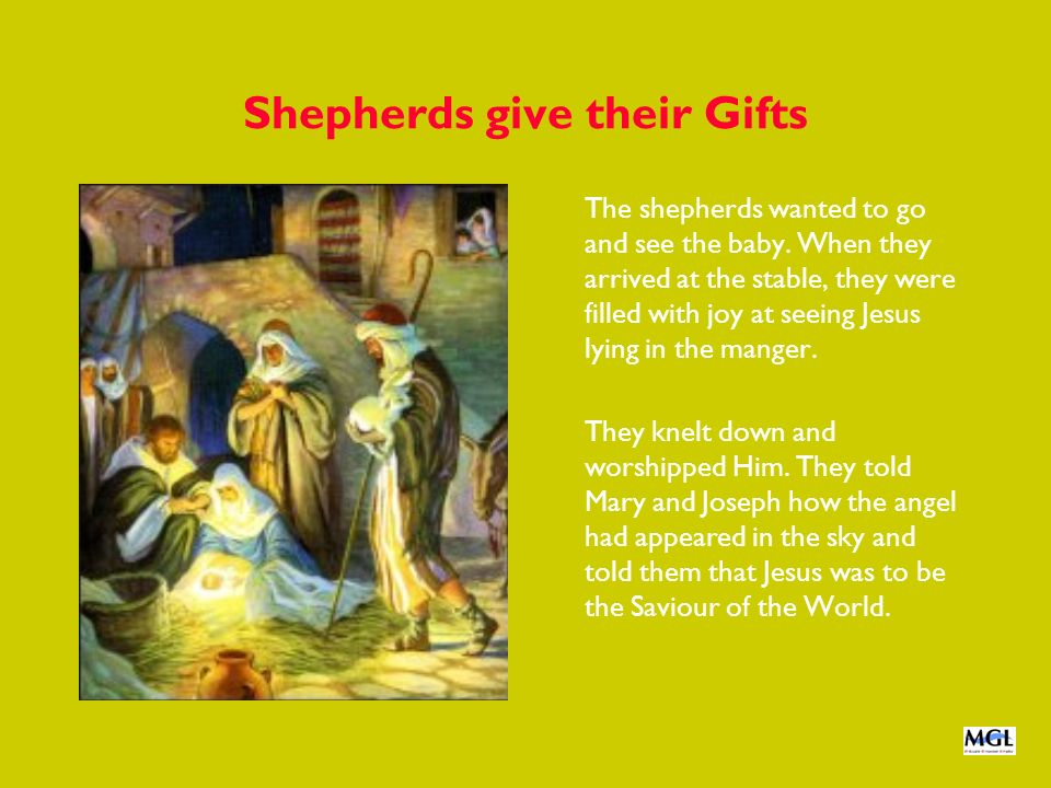Shepherds give their Gifts The shepherds wanted to go and see the baby. When they arrived at the stable, they were filled with joy at seeing Jesus lyi