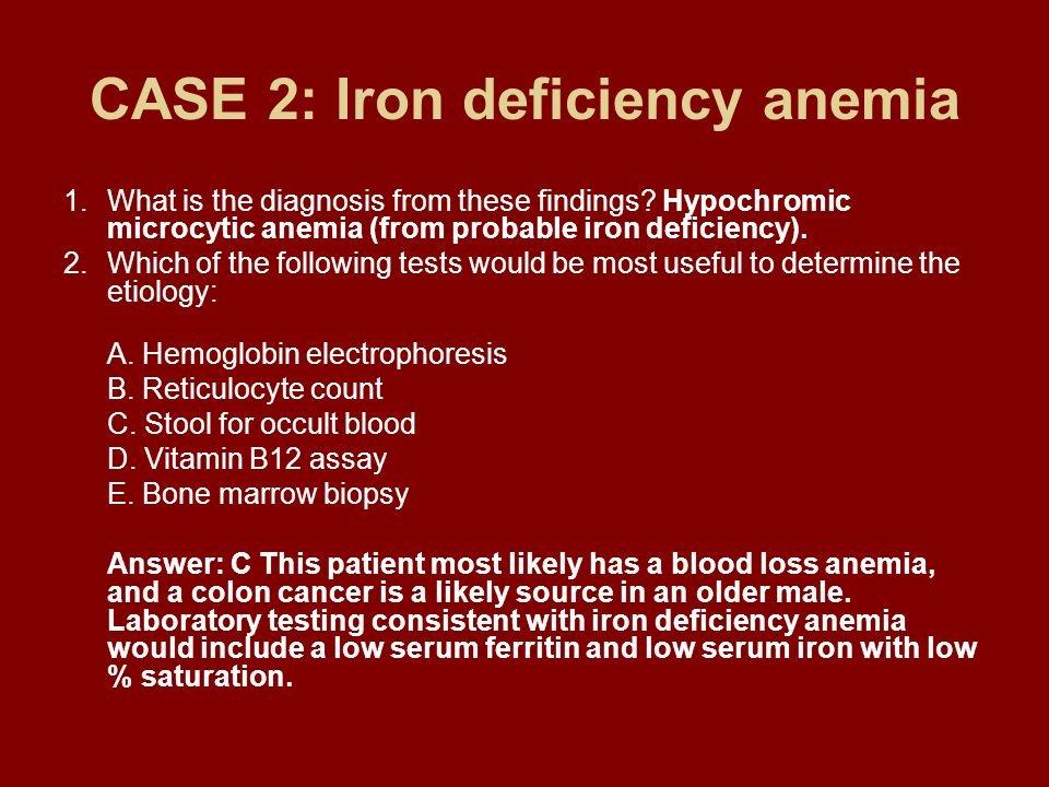 CASE 2: Iron deficiency anemia 1.What is the diagnosis from these findings? Hypochromic microcytic anemia (from probable iron deficiency). 2.Which of