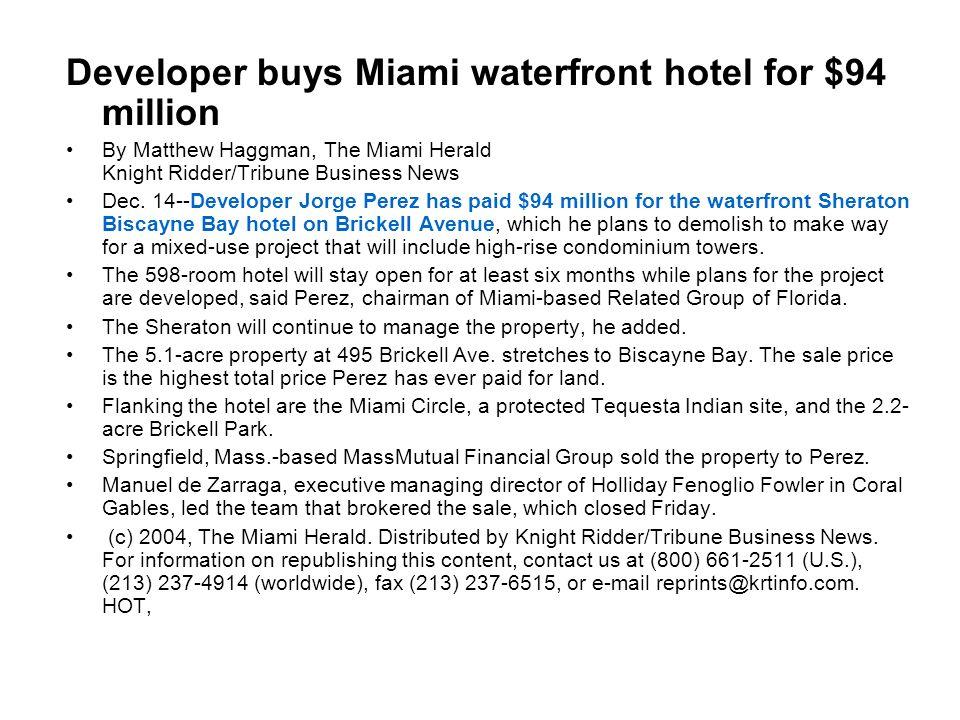 Developer buys Miami waterfront hotel for $94 million By Matthew Haggman, The Miami Herald Knight Ridder/Tribune Business News Dec. 14--Developer Jorg