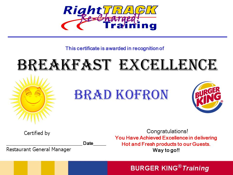 Brad Kofron Congratulations! You Have Achieved Excellence in delivering Hot and Fresh products to our Guests. Way to go!! This certificate is awarded