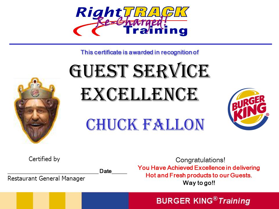 Chuck Fallon Congratulations! You Have Achieved Excellence in delivering Hot and Fresh products to our Guests. Way to go!! This certificate is awarded