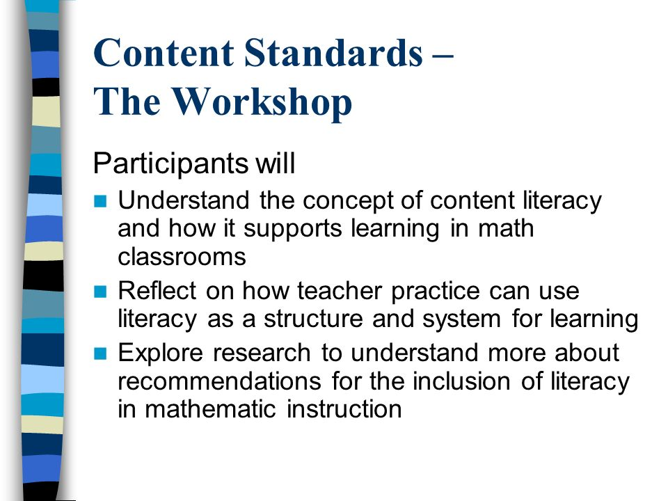 Content Standards – The Workshop Participants will Understand the concept of content literacy and how it supports learning in math classrooms Reflect