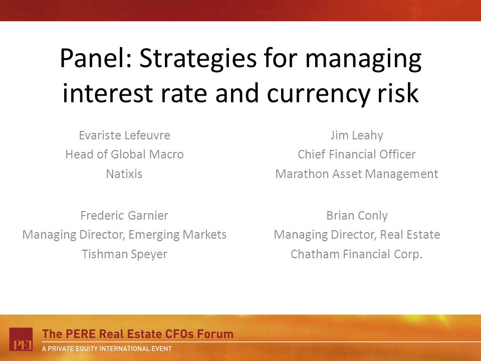 Panel: Strategies for managing interest rate and currency risk Evariste Lefeuvre Head of Global Macro Natixis Jim Leahy Chief Financial Officer Marath