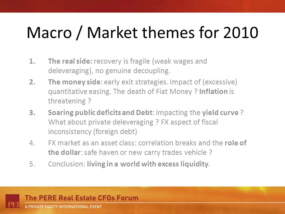 Macro / Market themes for 2010 1.The real side: recovery is fragile (weak wages and deleveraging), no genuine decoupling. 2.The money side: early exit