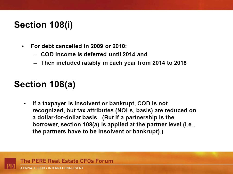 For debt cancelled in 2009 or 2010: –COD income is deferred until 2014 and –Then included ratably in each year from 2014 to 2018 Section 108(i) Sectio