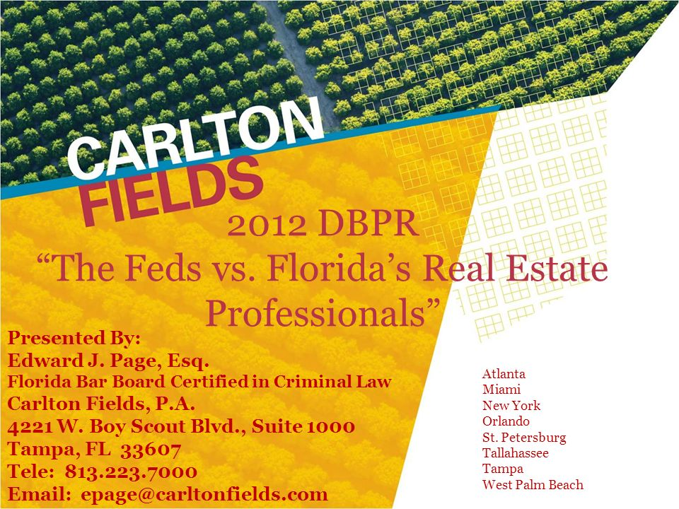2012 DBPR The Feds vs. Floridas Real Estate Professionals Presented By: Edward J. Page, Esq. Florida Bar Board Certified in Criminal Law Carlton Field