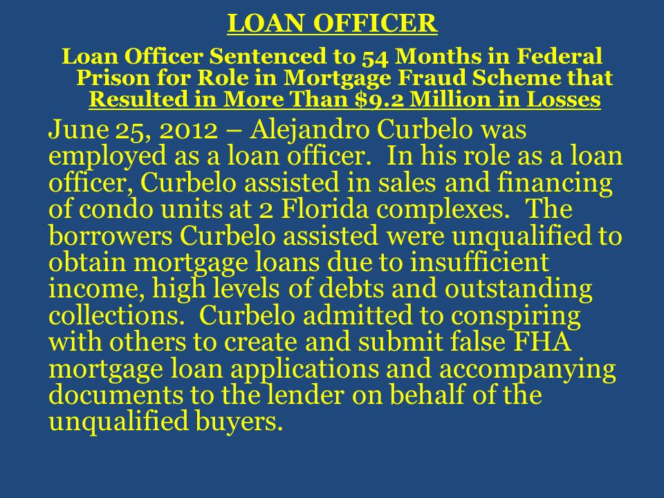 LOAN OFFICER Loan Officer Sentenced to 54 Months in Federal Prison for Role in Mortgage Fraud Scheme that Resulted in More Than $9.2 Million in Losses