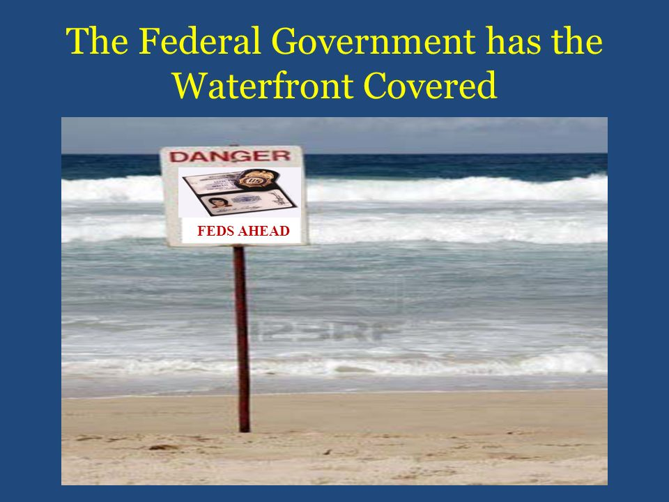 The Federal Government has the Waterfront Covered FEDS AHEAD