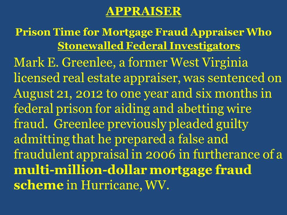 APPRAISER Prison Time for Mortgage Fraud Appraiser Who Stonewalled Federal Investigators Mark E.