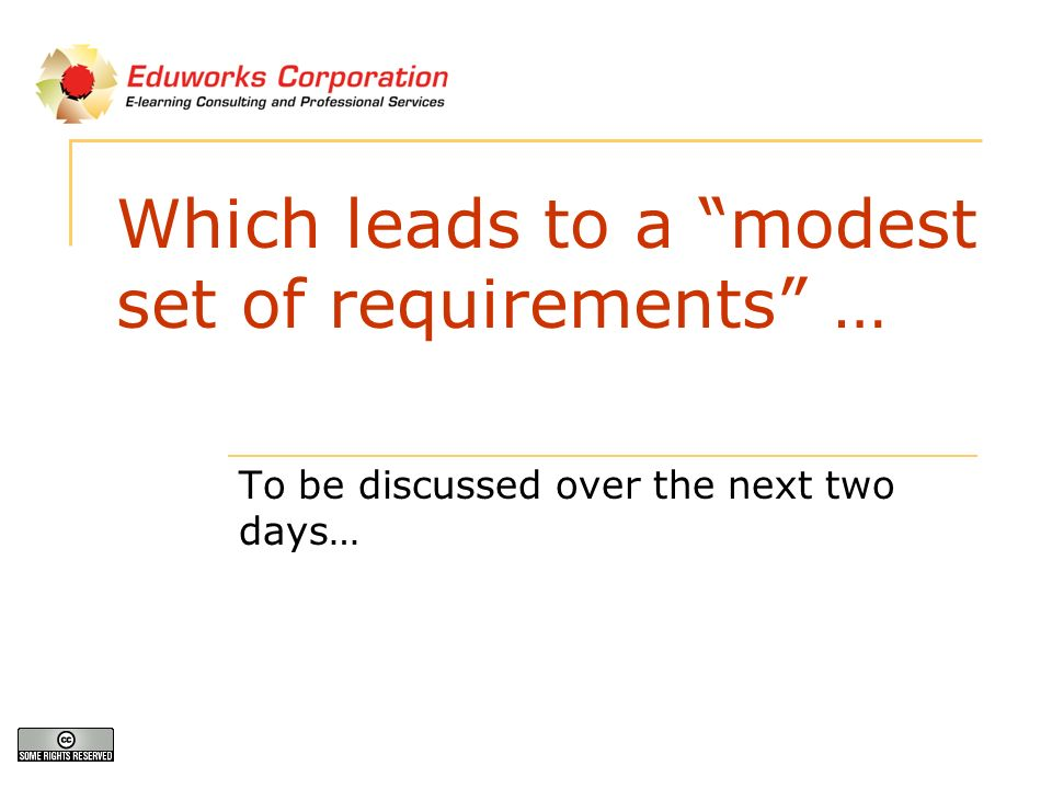 Which leads to a modest set of requirements … To be discussed over the next two days…