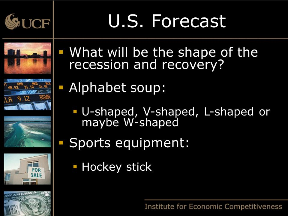 U.S. Forecast What will be the shape of the recession and recovery.