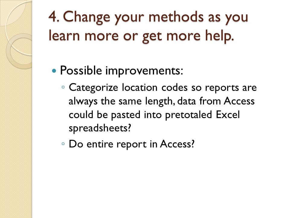 4. Change your methods as you learn more or get more help.