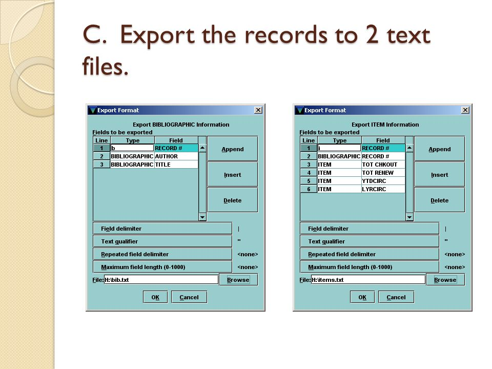 C. Export the records to 2 text files.