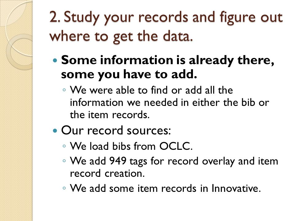 2. Study your records and figure out where to get the data. Some information is already there, some you have to add. We were able to find or add all t