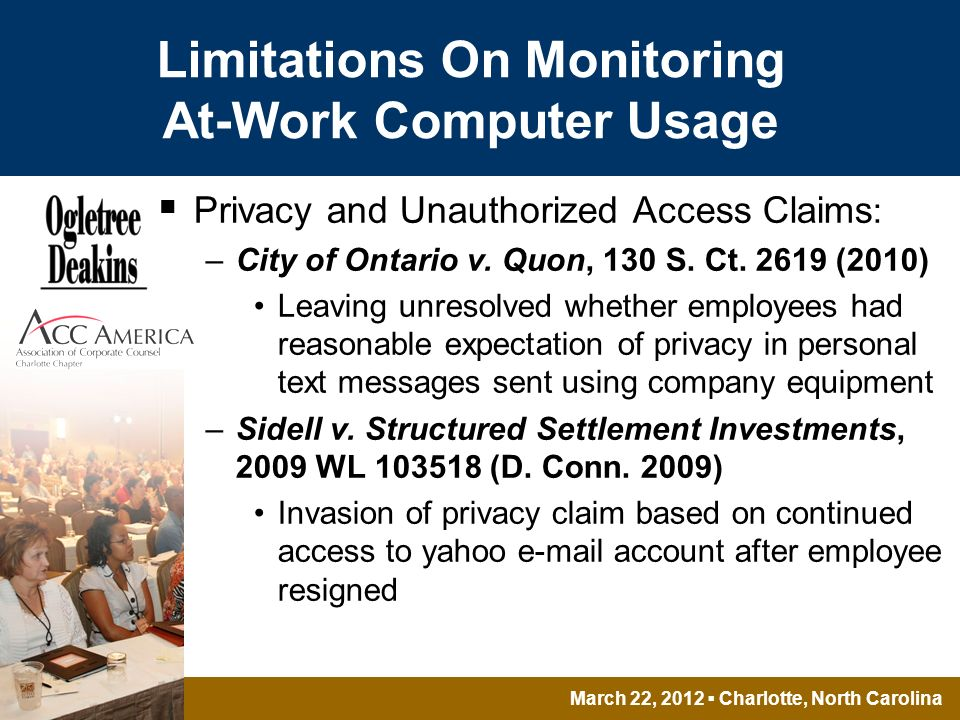 March 22, 2012 Charlotte, North Carolina Limitations On Monitoring At-Work Computer Usage Privacy and Unauthorized Access Claims : –City of Ontario v.