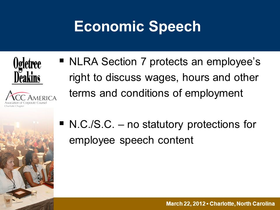 March 22, 2012 Charlotte, North Carolina Economic Speech NLRA Section 7 protects an employees right to discuss wages, hours and other terms and conditions of employment N.C./S.C.