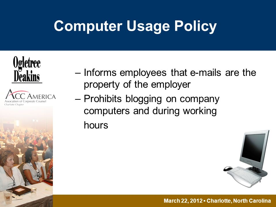 March 22, 2012 Charlotte, North Carolina Computer Usage Policy –Informs employees that e-mails are the property of the employer –Prohibits blogging on company computers and during working hours