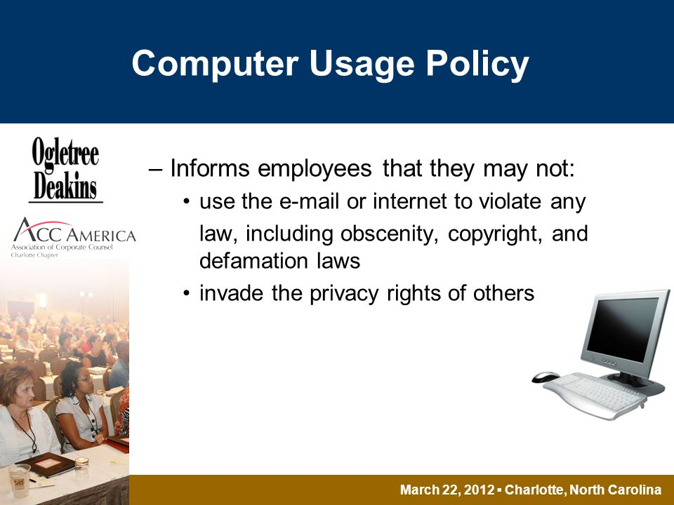March 22, 2012 Charlotte, North Carolina Computer Usage Policy –Informs employees that they may not: use the e-mail or internet to violate any law, including obscenity, copyright, and defamation laws invade the privacy rights of others