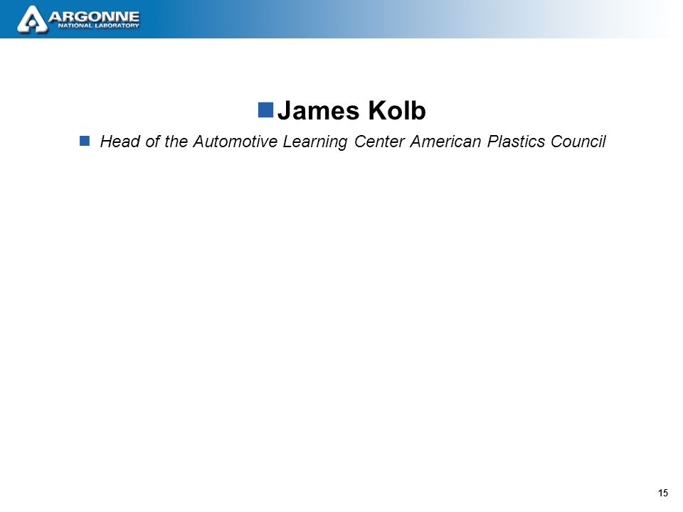 15 James Kolb Head of the Automotive Learning Center American Plastics Council
