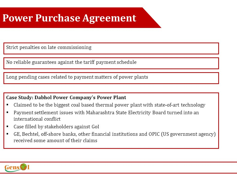 Power Purchase Agreement Strict penalties on late commissioning No reliable guarantees against the tariff payment schedule Long pending cases related